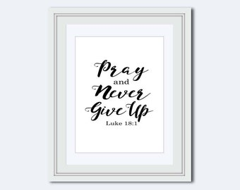 Pray and never give up - Luke 18:1 - Bible verse print - Christian print - motivational quotes - Scripture print - Christian wall art - pdf