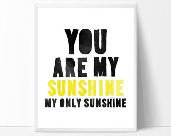 Nursery Art Print, You Are my Sunshine, My Only Sunshine, Print, Printable, Watercolor Print, Modern Nursery, Nursery Quote, Yellow Nursery