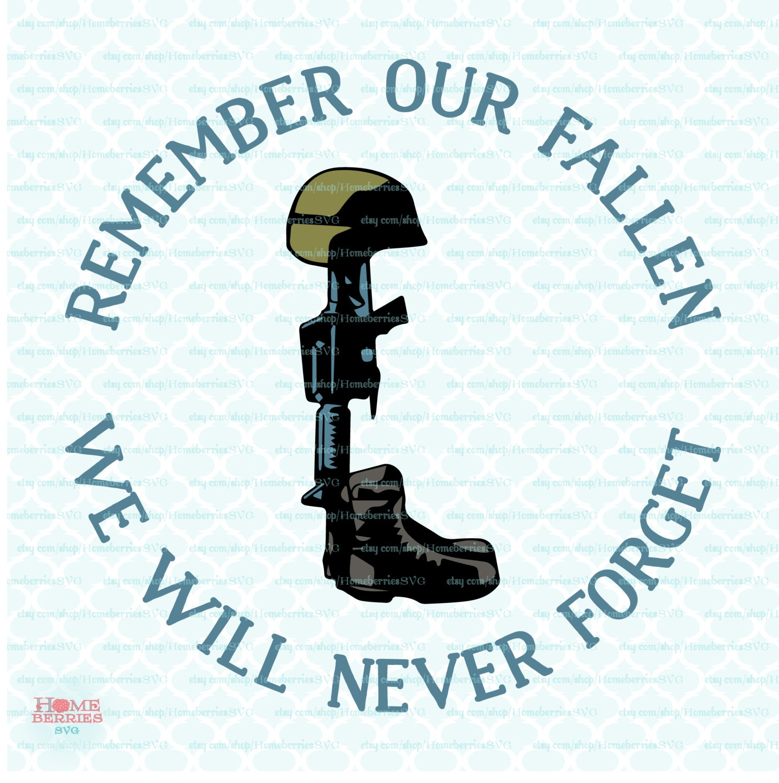 Remember Our Fallen Svg Fallen Soldier Svg Memorial Day Svg