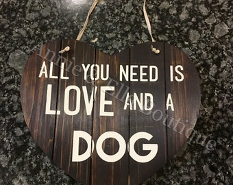 All you need is Love and a Dog Wooden Heart Sign