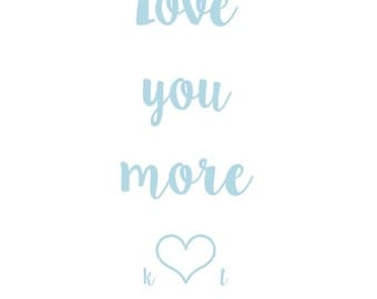 Typography print - love you more • initials • date