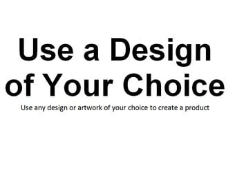 Use a Design of Your Choice