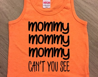 Mommy Mommy Mommy can't you see tank top - baby boy or girl tank - toddler tank - summer tank top