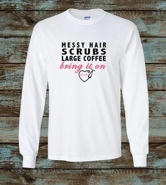 messy hair scrubs large coffee bring it on rn life nurse
