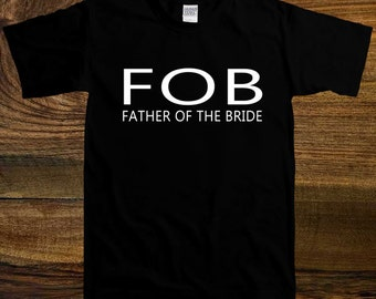 FOB- Father Of The Bride T-shirt, Shirt For Father Of The Bride, Bride Dad, Funny Bride Dad Shirt  SM-00080