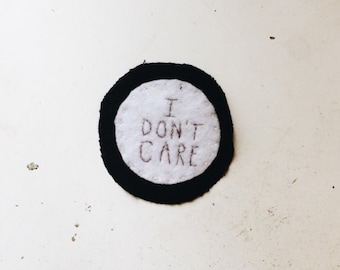 I Dont Care - Embroidered Patch