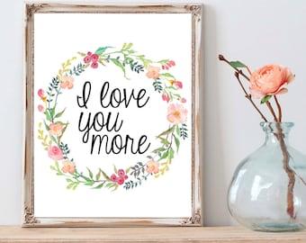 I Love You More, I Love You More Print, Love Wall Art, Love Quote Art, Love Print, Love Quote Print, Printable Love Quote, Printable Quote