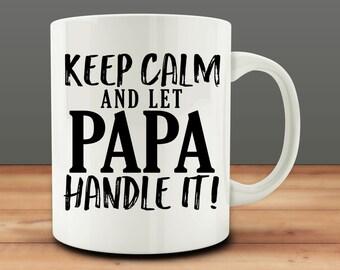 Keep Calm And Let Papa Handle It mug, Papa mug, Father's Day Mug (M882)