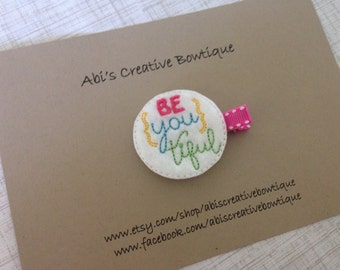 Be You tiful hair clip/ beautiful single hair clip/ embroidered felt clip