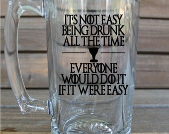 Game of Thrones Beer Mug - Tyrion Lannister Quote - Funny Glass - It's not easy being drunk - GoT Gift