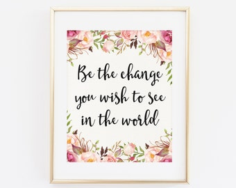 Be The Change You Wish To See In The World, Motivational Quote, Gandhi Art Print, Mahatma Gandhi Quote, Floral Wall Art Print, Printable Art