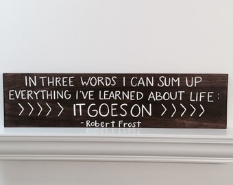 Custom Wood Sign - In Three Words I Can Sum Up Everything I've Learned About Life: It Goes On - 30x7.5 Handlettered Robert Frost Quote Plank