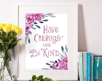 Have Courage and Be Kind, Inspirational, Motivational, Wall Art, Printable, 5x7, 8x10, watercolor