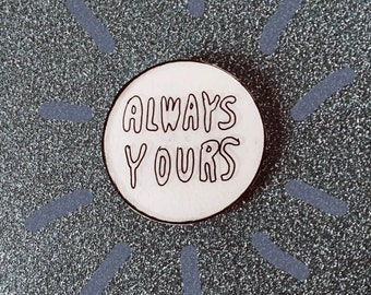 Always Yours Pin ( Shrink plastic pin, shrinky dink) Brooch