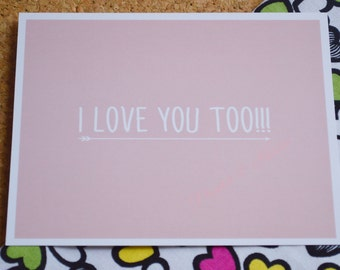 I Love You Too * 5.5 in x 4.25 in * inspirational postcard * art print * gift idea * wall art * postcard art * postcard print