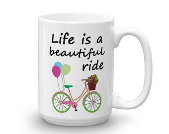 Life is a Beautiful Ride, Ceramic mug, Coffee Mug, Mugs with Sayings, Bike Mug, Gifts for Cyclists, Inspirational Mug, Mugs for Her ,MUG126