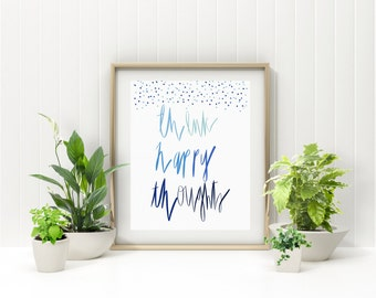 Think Happy Thoughts- Wall Art Decor, Instant Download, Watercolor Quote Print