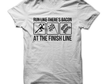 Run Like There's Bacon At The Finish Line -  Funny Food Bacon T Shirt - Multiple Colors and Sizes