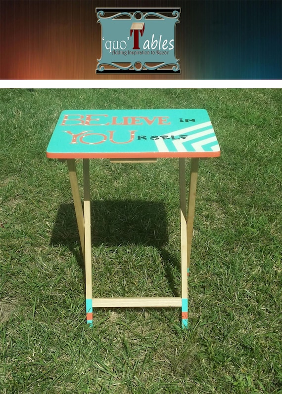 QuoTables hand designed folding tables-BElieve in YOUrself