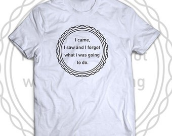T-shirt I came, I saw and forgot what i was going to do - quoted white American apparel tee