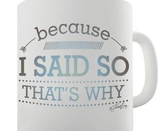 Because I Said So That's Why Ceramic Novelty Gift Mug