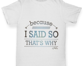 Boy's Because I Said So That's Why T-Shirt