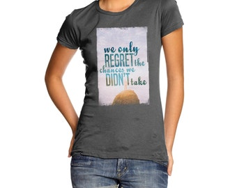 Women's We Only Regret The Chances We Didn't Take T-Shirt