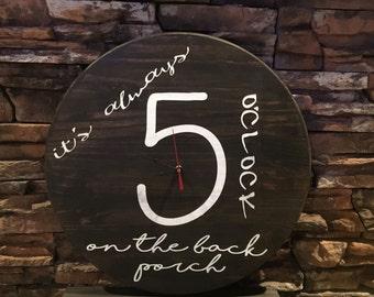 It's Always 5 O'clock Somewhere, On the back porch, Handmade clock, Rustic decor clock, Outdoor decor
