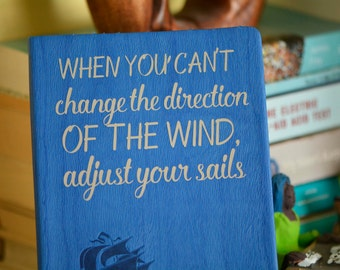When You Can't Change the Direction of the Wind, Adjust Your Sails Notebook