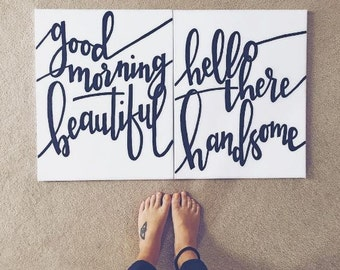 good morning beautiful hello there handsome handmade canvases