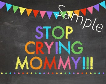 Stop Crying Mommy Chalkboard Sign-Rainbow Colors-Instant Download