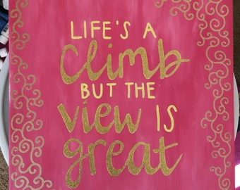 lifes a climb but the view is great