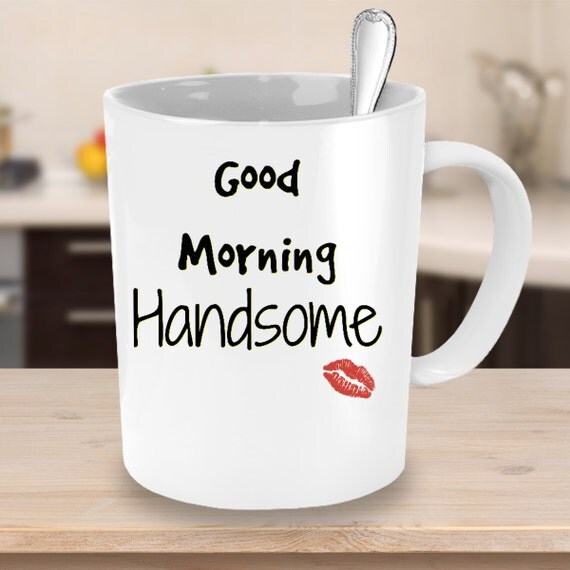 Good Morning Handsome Mug : Gifts boyfriend good morning handsome mug