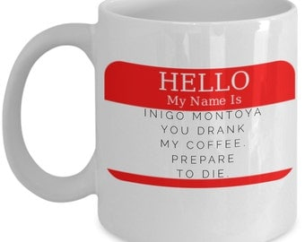 Funny Coffee Mugs - Hello My Name Is Inigo Montoya You Drank My Coffee. Prepare To Die - My Name Mug
