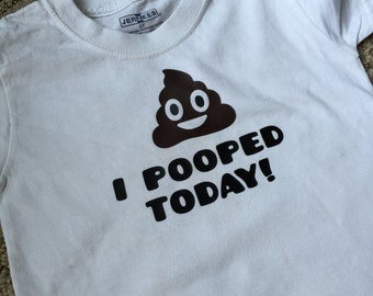 I Pooped Today Tshirt