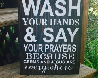 Wash your hands and say your prayers because germs and jesus are everywhere sign