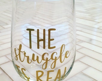 The Struggle Is Real Stemless Wine Glass - Funny Wine Glass - Custom Wine Glass - Wine Gift - Gift for College Student - Gift for Mom - Xmas