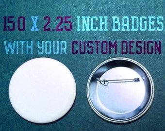 150 x 2.25 Inch Custom Badges