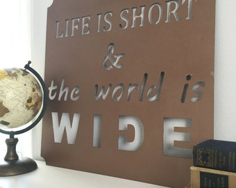 Life is short & the world is wide/ metal sign