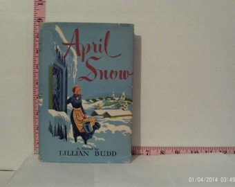April Snow by Lillian Budd (1951 Hardcover) Book Club Edition With Dust Jacket