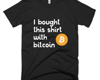I bought this shirt with bitcoin Unisex  T-shirt