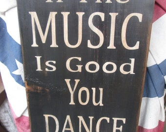 Primitive Wood Sign If The Music Is Good You Dance Bar Man Cave Saloon Hippie Boho Aged Cabin Rustic Farmhouse
