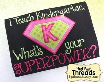 CUSTOM ORDER I Teach Kindergarten. What's Your Superpower?  Embroidered/ Applique Teacher Shirt, Teacher Gift, Educator Gift