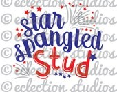 4th of July SVG, Fourth of July, Star Spangled Stud, fireworks, summer, boy shirt design SVG file for silhouette cricut cutting machine