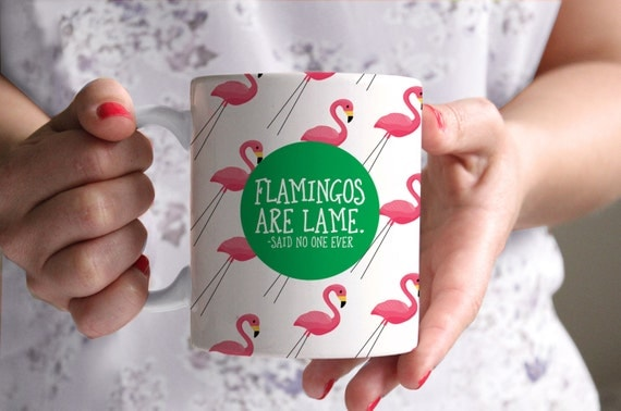Flamingos are lame - said no one ever mug