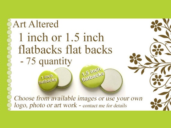 1 inch or 1.5 inch Custom FLAT BACKS FLATBACKS 75 Promos Photo, Art or Logo crafts scrapbooking supplies embellisments personalized