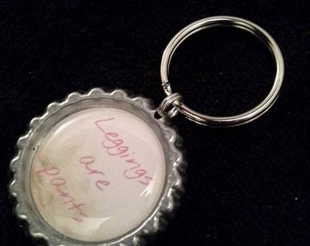 ONE 'Leggings are pants' Bottle Cap Charm Keychain
