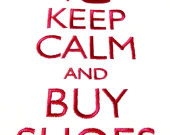 Keep Calm and Buy Shoes - Sample Machine Embroidered Stitchery - Kona Cotton - Not Digital Download - Almost Free