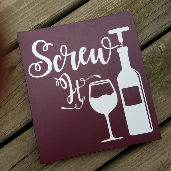 Screw it 9 x 10 Pine Wood Painted Sign Wine theme Alcohol sign