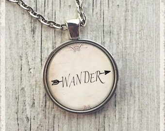 Wander - Arrow Quote  - Photo Pendant Necklace - Literary Jewelry or Key Ring Keychain - Customize